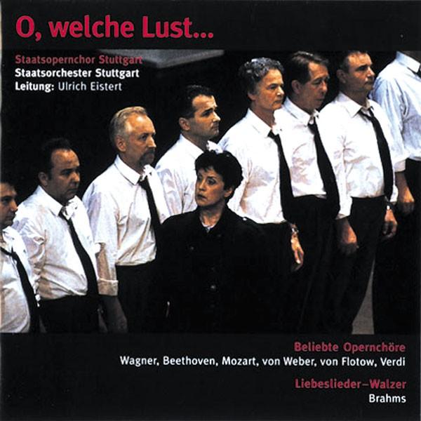 Staatsorchester Stuttgart: & Staatsopernchor, Ltg.: Ulrich Eistert - O, WELCHE LUST- BELIEBTE OPERNCHÖRE