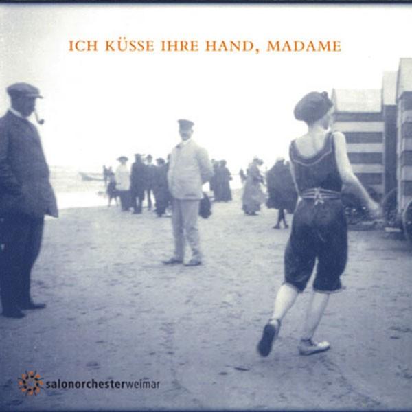 Salonorchester Weimar: ICH KÜSSE IHRE HAND, MADAME