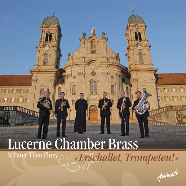 Lucerne Chamber Brass: ERSCHALLET, TROMPETEN!
