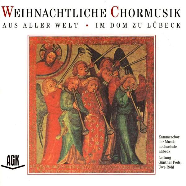 Kammerchor der Musikhochschule Lübeck: Ltg.: Günther Pods, Uwe Röhl: WEIHNACHTLICHE CHORMUSIK AUS ALLER WELT IM DOM ZU LÜBECK