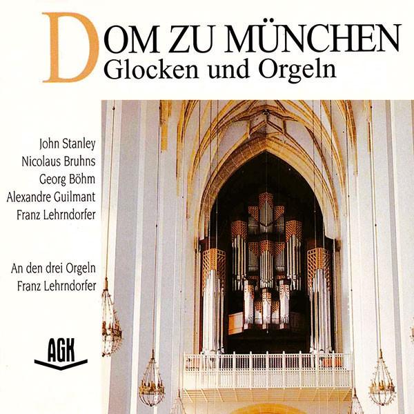 Franz Lehrndorfer: DOM ZU MÜNCHEN - GLOCKEN UND ORGELN