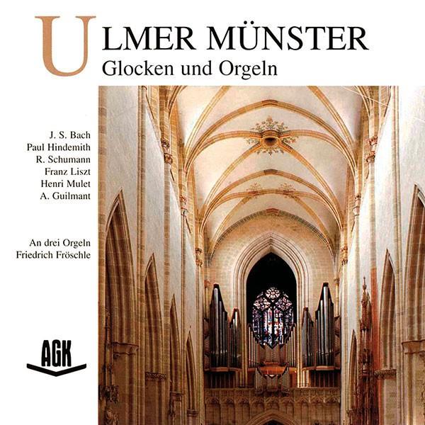Friedrich Fröschle: ULMER MÜNSTER - GLOCKEN UND ORGELN