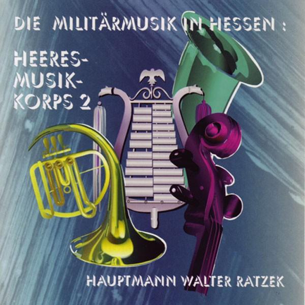 Heeresmusikkorps 2 Kassel: Ltg. Walter Ratzek: Die Militärmusik in Hessen