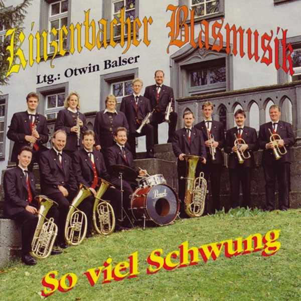 Kinzenbacher Blasmusik, Ltg.: Otwin Balser: So viel Schwung