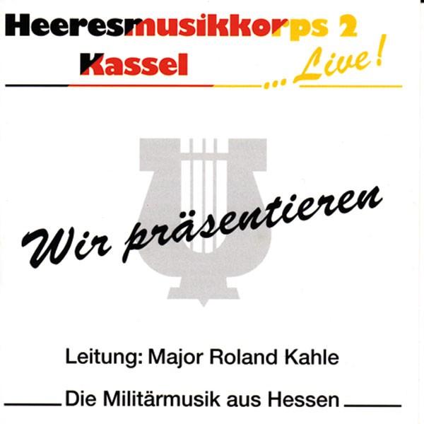 Heeresmusikkorps 2 Kassel: Ltg. Roland Kahle: Wir Präsentieren