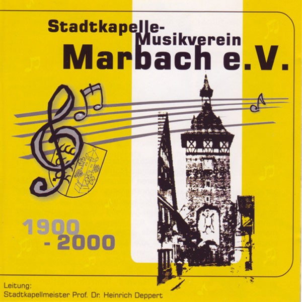Stadtkapelle-Musikverein Marbach, Dir.: Heinrich Deppert: 1900 - 2000