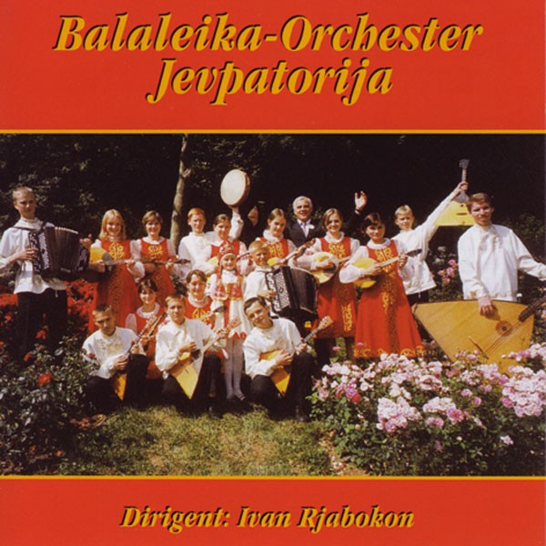Balalaika-Orchestra Jevpatoria, Dir.: Ivan Rjabokon: Balaleika-Orchestra...