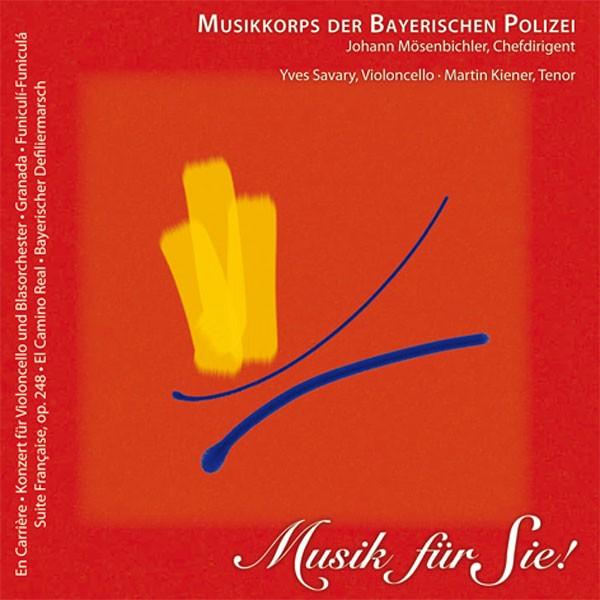 Polizeiorchester Bayern: Ltg. Johann Mösenbichler: MUSIK FÜR SIE!