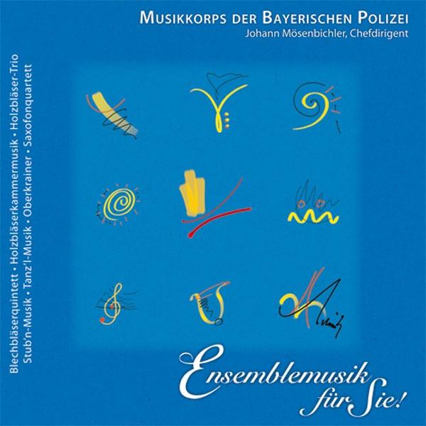 Polizeiorchester Bayern: Ltg. Johann Mösenbichler: ENSEMBLEMUSIK FÜR SIE!