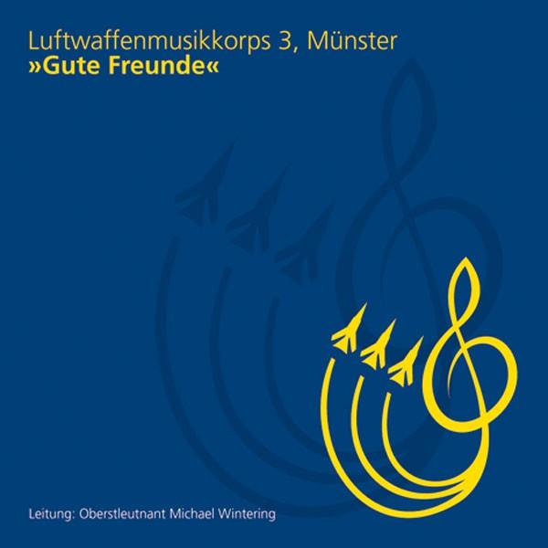 Luftwaffenmusikkorps 3 Münster: Ltg. Michael Wintering: Gute Freunde