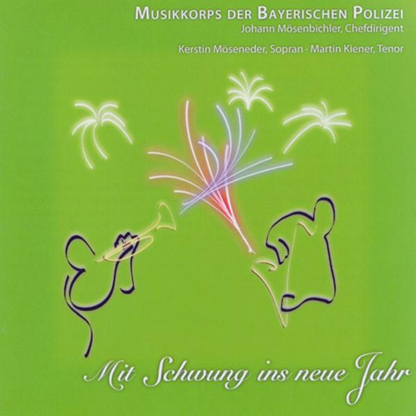 Polizeiorchester Bayern: Ltg. Johann Mösenbichler: MIT SCHWUNG INS NEUE JAHR