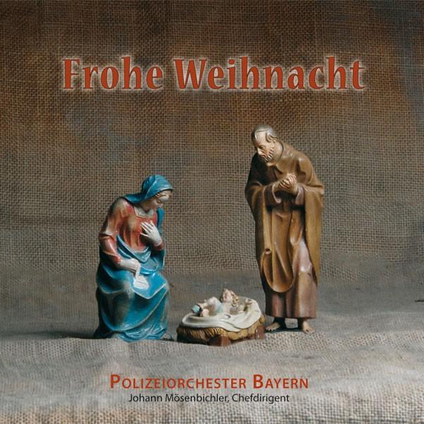 Polizeiorchester Bayern: Ltg. Johann Mösenbichler: FROHE WEIHNACHT