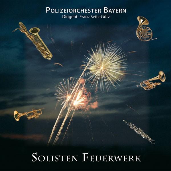 Polizeiorchester Bayern: Ltg. Johann Mösenbichler: SOLISTEN FEUERWERK