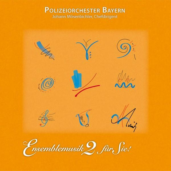 Polizeiorchester Bayern: Ltg. Johann Mösenbichler: ENSEMBLEMUSIK 2 FÜR SIE!
