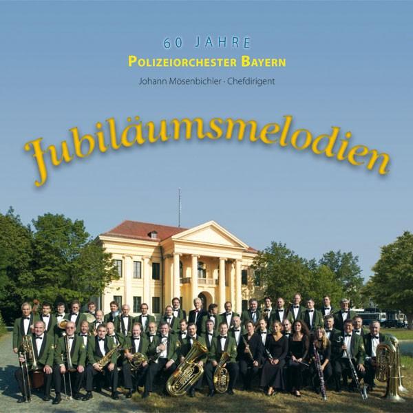 Polizeiorchester Bayern: Ltg. Johann Mösenbichler: JUBILÄUMSMELODIEN