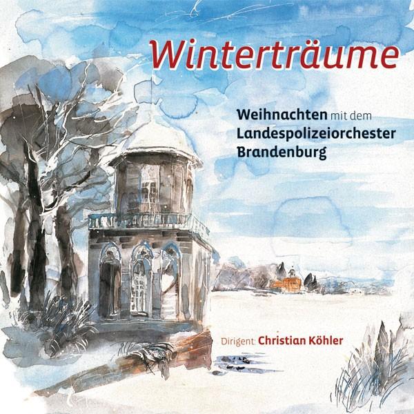 Landespolizeiorchester Brandenburg: Ltg. Christian Köhler: WINTERTRÄUME