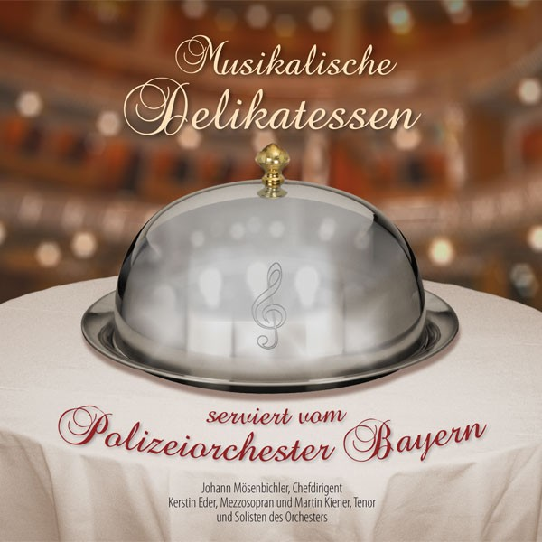 Polizeiorchester Bayern: Ltg. Johann Mösenbichler: MUSIKALISCHE DELIKATESSEN