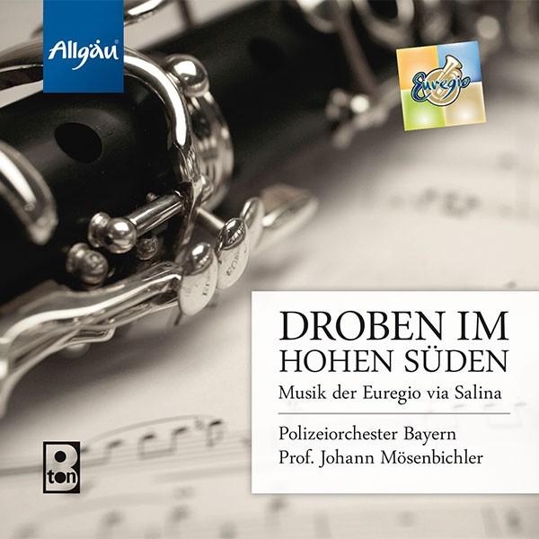 Polizeiorchester Bayern: Ltg.: Johann Mösenbichler: DROBEN IM HOHEN SÜDEN