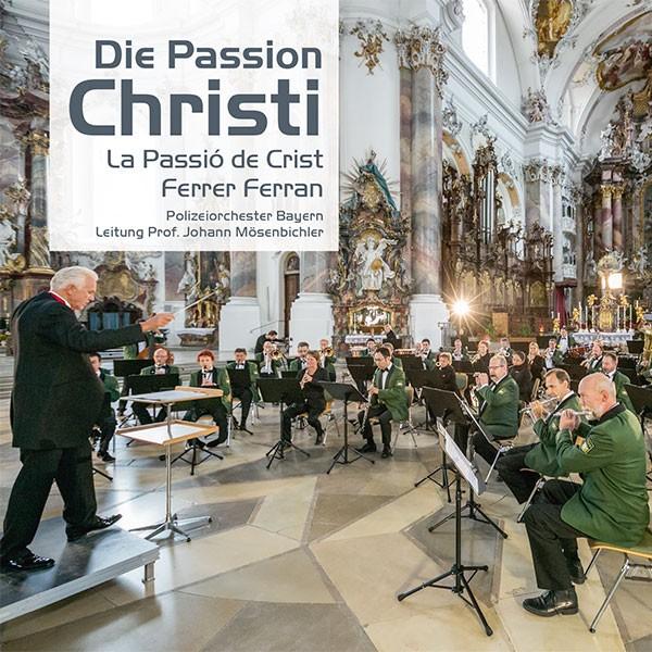 Polizeiorchester Bayern: Ltg. Johann Mösenbichler: DIE PASSION CHRISTI
