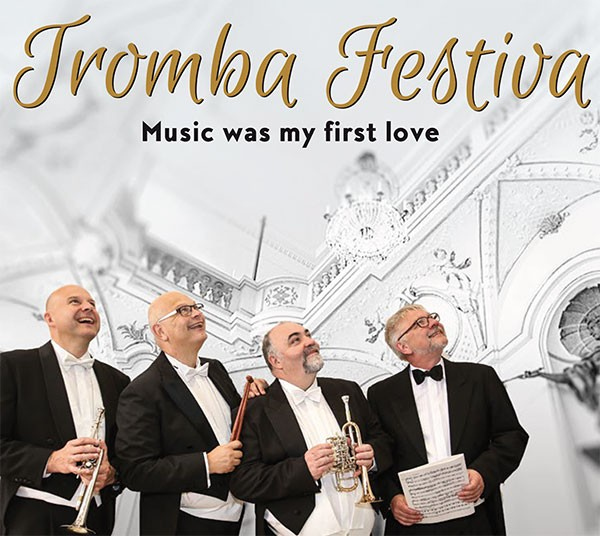 Ensemble Tromba Festiva: MUSIC WAS MY FIRST LOVE