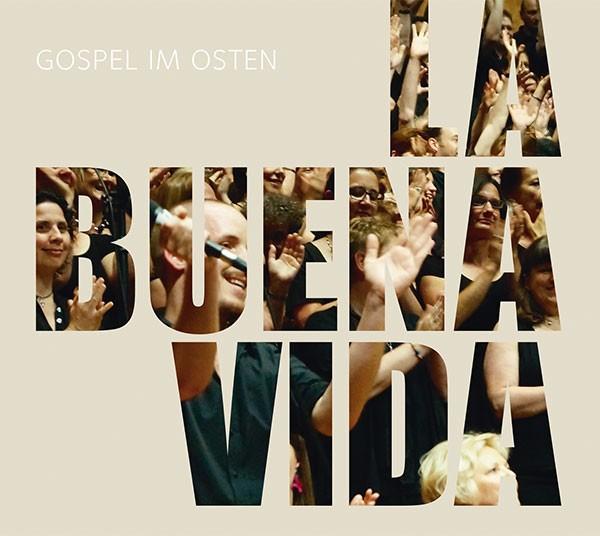 Gospel Im Osten: LA BUENA VIDA
