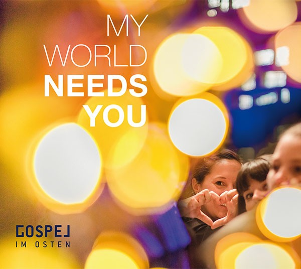 Gospel im Osten: MY WORLD NEEDS YOU