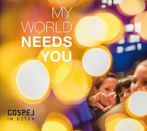 Gospel im Osten: MY WORLD NEEDS YOU