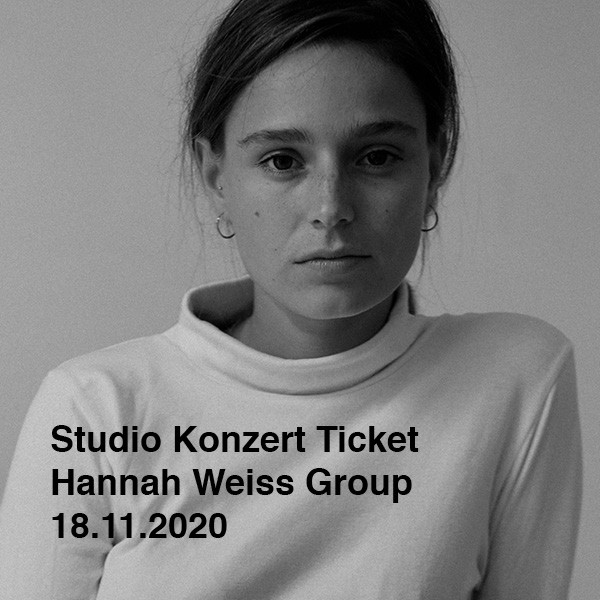 Studio Konzert Ticket - Hannah Weiss Group - 18.11.2020