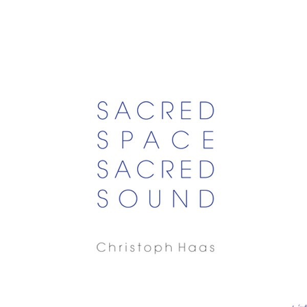 Christoph Haas: SACRED SPACE - SACRED SOUND