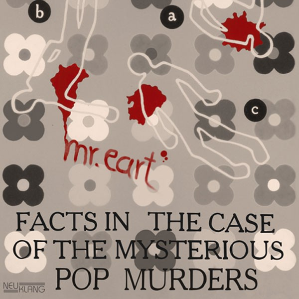 Mr. Eart: FACTS IN THE CASE OF THE MYSTERIOUS POP MURDERS