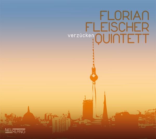Florian Fleischer Quintett: VERZÜCKEN