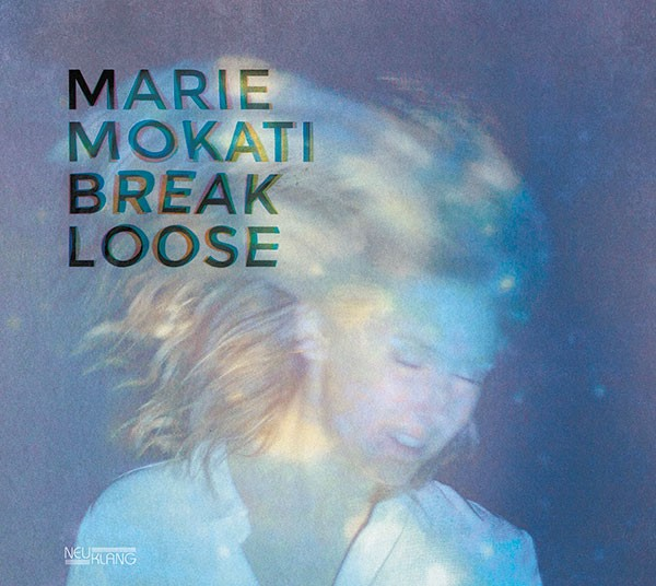 Marie Mokati: BREAK LOOSE