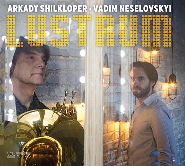 Arkady Shilkloper & Vadim Neselovskyi: LUSTRUM