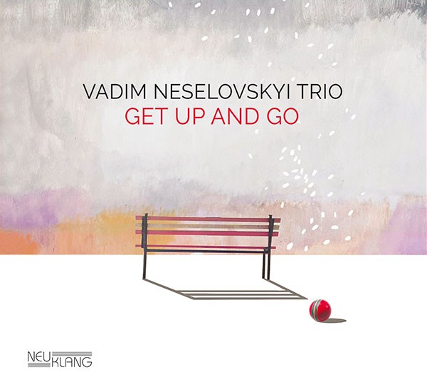 Vadim Neselovskyi Trio: GET UP AND GO