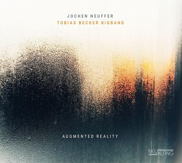 Tobias Becker Bigband: Ltg. Jochen Neuffer: AUGMENTED REALITY
