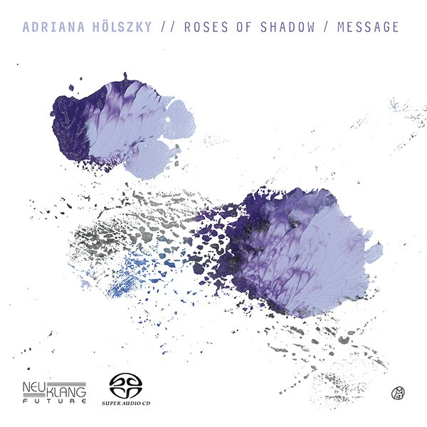 Adriana Hölszky: ROSES OF SHADOW / MESSAGE