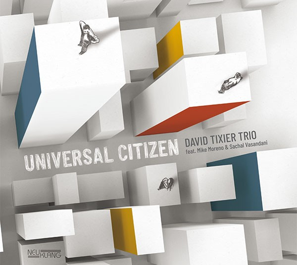 David Tixier Trio: UNIVERSAL CITIZEN