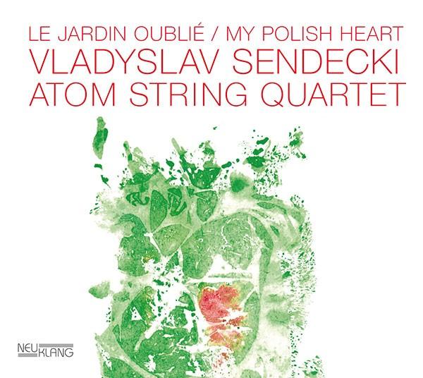 Vladyslav Sendecki & Atom String Quartet: LE JARDIN OUBLIÉ / MY POLISH HEART