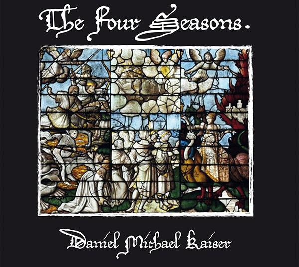 Daniel Michael Kaiser: THE FOUR SEASONS