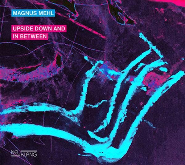 Magnus Mehl: UPSIDE DOWN AND IN BETWEEN